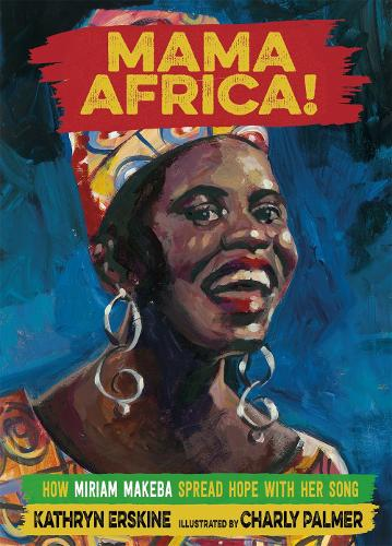 Mama Africa!: How Miriam Makeba Spread Hope with Her Song (Hardback)