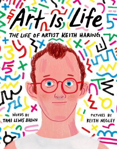 Art Is Life: The Life of Artist Keith Haring (Hardback)
