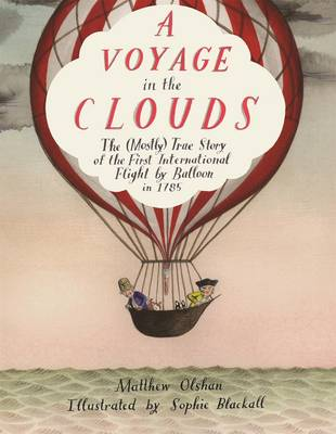 A Voyage in the Clouds: The (Mostly) True Story of the First International Flight by Balloon in 1785 (Hardback)