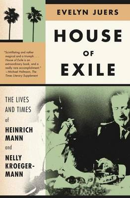 House of Exile: The Lives and Times of Heinrich Mann and Nelly Kroeger-Mann (Paperback)