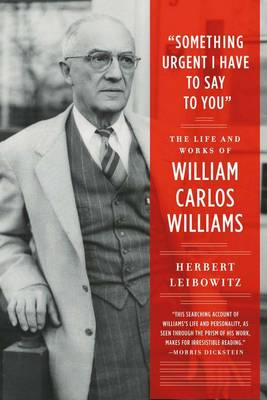 Something Urgent I Have to Say to You: The Life and Works of William Carlos Williams (Paperback)
