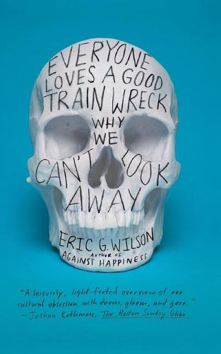 Everyone Loves a Good Train Wreck: Why We Can't Look Away (Paperback)