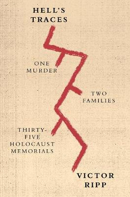 Hell'S Traces: One Murder, Two Families, Thirty-Five Holocaust Memorials (Paperback)