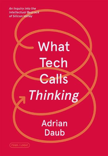 What Tech Calls Thinking: An Inquiry into the Intellectual Bedrock of Silicon Valley - FSG Originals x Logic (Paperback)
