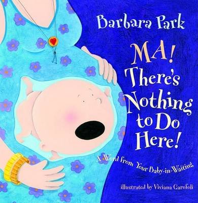 Ma! There's Nothing to Do Here!: A Word from Your Baby-In-Waiting (Hardback)