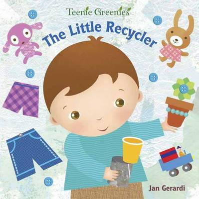 The Little Recycler - Teenie Greenies (Board book)