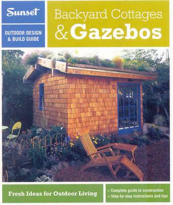 Sunset Outdoor Design & Build Guide: Backyard Cottages & Gazebos (Paperback)