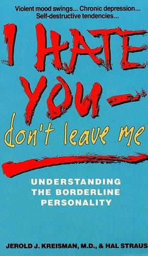 I Hate You Don't Leave Me: Understanding the Borderline Personality (Paperback)