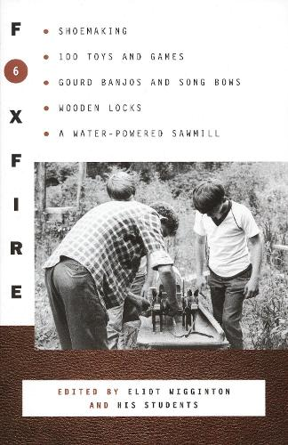 Foxfire 6: Shoemaking, 100 Toys and Games, Gourd Banjos and Song Bows, Wooden Locks, a Water-Powered Sawmill - Foxfire (Paperback) 06 (Paperback)