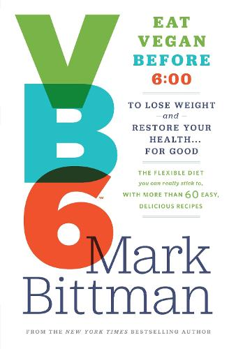 VB6: Eat Vegan Before 6:00 p.m. to Lose Weight and Restore Your Health...for Good (Hardback)