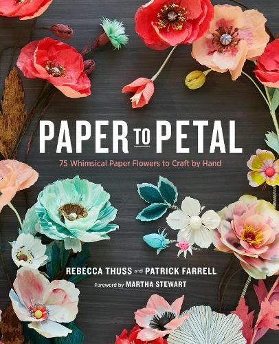 Paper to Petal: 75 Whimsical Paper Flowers to Craft by Hand (Hardback)