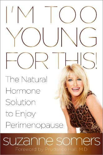 I'm Too Young for This!: The Natural Hormone Solution to Enjoy Perimenopause (Paperback)