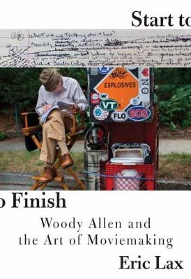 Start To Finish: Woody Allen and the Art of Moviemaking (Hardback)