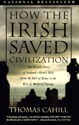 How the Irish Saved Civilisation: The Untold Story of Ireland's Heroic Role from the Fall of Rome to the Rise of Medieval Europe (Paperback)