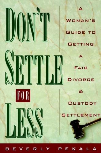 Don't Settle for Less: A Woman's Guide to Getting a Fair Divorce & Custody Settlement (Paperback)