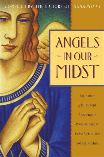 Angels in Our Midst: Encounters with Heavenly Messengers from the Bible (Paperback)