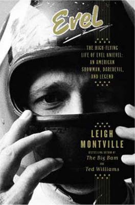 Evel: The High-flying Life of Evel Knievel: American Showman, Daredevil, and Legend (Hardback)