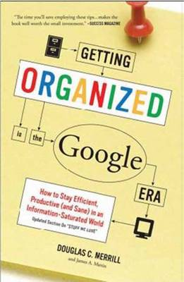 Getting Organized in the Google Era: How to Stay Efficient, Productive (and Sane) in an Information-saturated World (Paperback)