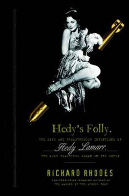 Hedy's Folly: The Life and Breakthrough Inventions of Hedy Lamarr, the Most Beautiful Woman in the World (Hardback)