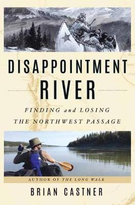 Disappointment River: Finding and Losing the Northwest Passage (Hardback)
