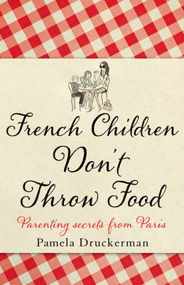 French Children Don't Throw Food (Hardback)