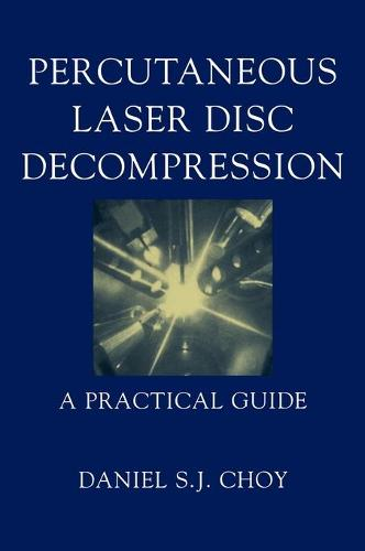 Percutaneous Laser Disc Decompression: A Practical Guide (Hardback)