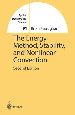The Energy Method, Stability, and Nonlinear Convection - Applied Mathematical Sciences 91 (Hardback)
