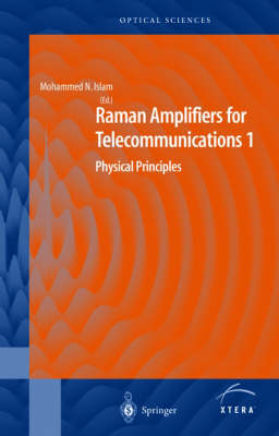 Raman Amplifiers for Telecommunications 1: Physical Principles - Springer Series in Optical Sciences 90/1 (Hardback)