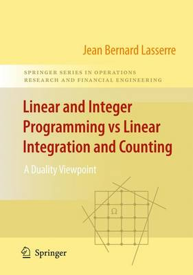 Linear and Integer Programming vs Linear Integration and Counting: A Duality Viewpoint - Springer Series in Operations Research and Financial Engineering (Hardback)