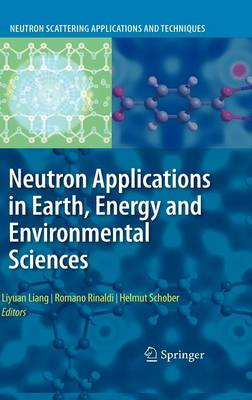 Neutron Applications in Earth, Energy and Environmental Sciences - Neutron Scattering Applications and Techniques (Hardback)