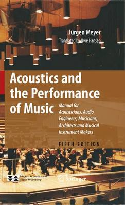 Acoustics and the Performance of Music: Manual for Acousticians, Audio Engineers, Musicians, Architects and Musical Instrument Makers - Modern Acoustics and Signal Processing (Hardback)