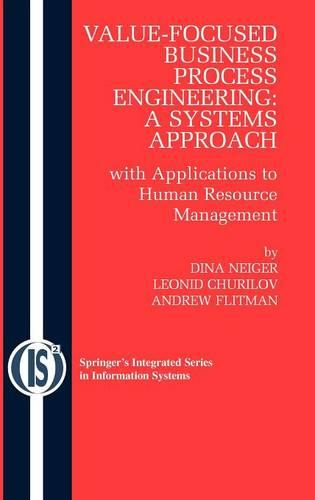 Value-Focused Business Process Engineering : a Systems Approach: with Applications to Human Resource Management - Integrated Series in Information Systems 19 (Hardback)