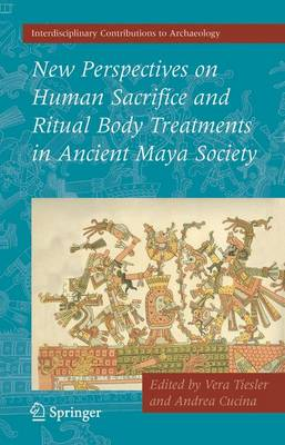 New Perspectives on Human Sacrifice and Ritual Body Treatments in Ancient Maya Society - Interdisciplinary Contributions to Archaeology (Paperback)