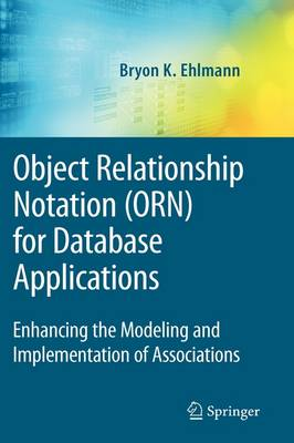 Object Relationship Notation (ORN) for Database Applications: Enhancing the Modeling and Implementation of Associations - Advances in Database Systems 39 (Hardback)