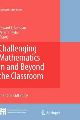 Challenging Mathematics In and Beyond the Classroom: The 16th ICMI Study - New ICMI Study Series 12 (Hardback)