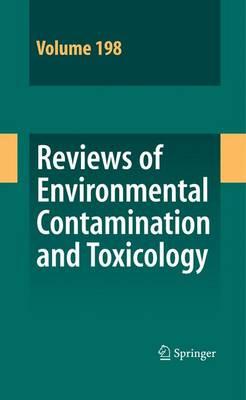 Reviews of Environmental Contamination and Toxicology 198 - Reviews of Environmental Contamination and Toxicology 198 (Hardback)