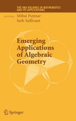 Emerging Applications of Algebraic Geometry - The IMA Volumes in Mathematics and its Applications 149 (Hardback)
