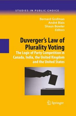 Duverger's Law of Plurality Voting: The Logic of Party Competition in Canada, India, the United Kingdom and the United States - Studies in Public Choice 13 (Hardback)