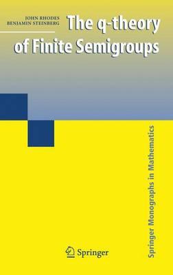 The q-theory of Finite Semigroups - Springer Monographs in Mathematics (Hardback)