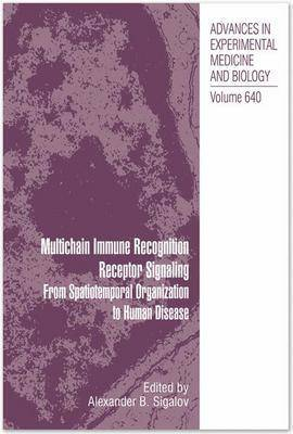 Multichain Immune Recognition Receptor Signaling: From Spatiotemporal Organization to Human Disease - Advances in Experimental Medicine and Biology 640 (Hardback)