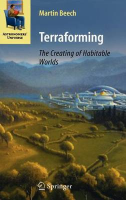 Terraforming: The Creating of Habitable Worlds - Astronomers' Universe (Hardback)