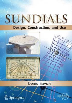 Sundials: Design, Construction, and Use - Springer Praxis Books (Paperback)