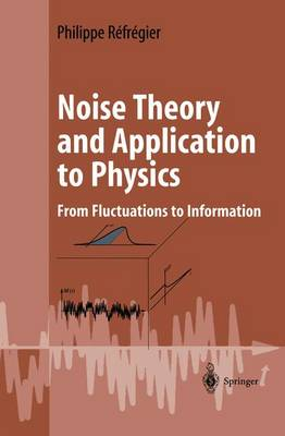 Noise Theory and Application to Physics: From Fluctuations to Information - Advanced Texts in Physics (Hardback)