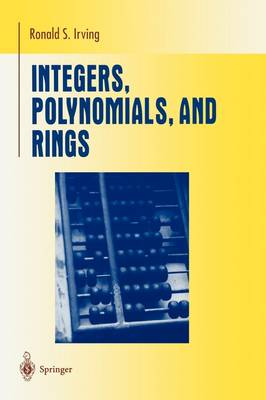 Integers, Polynomials, and Rings: A Course in Algebra - Undergraduate Texts in Mathematics (Paperback)