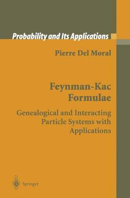 Feynman-Kac Formulae: Genealogical and Interacting Particle Systems with Applications - Probability and Its Applications (Hardback)