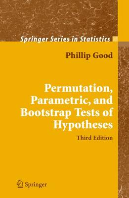 Permutation, Parametric, and Bootstrap Tests of Hypotheses - Springer Series in Statistics (Hardback)