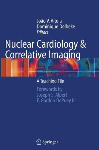 Nuclear Cardiology and Correlative Imaging: A Teaching File (Hardback)