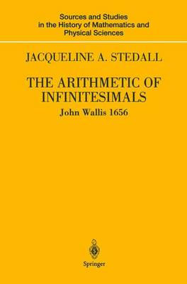 The Arithmetic of Infinitesimals - Sources and Studies in the History of Mathematics and Physical Sciences (Hardback)