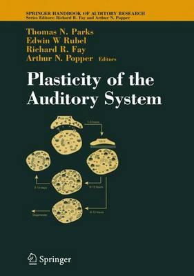 Plasticity of the Auditory System - Springer Handbook of Auditory Research 23 (Hardback)
