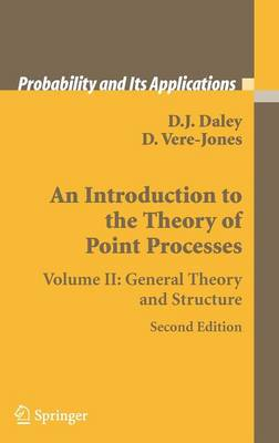 An Introduction to the Theory of Point Processes: Volume II: General Theory and Structure - Probability and Its Applications (Hardback)